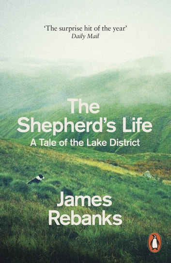 The Shepherd's Life - A Tale of the Lake District ebook by James Rebanks