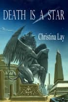 Death is a Star ebook by Christina Lay
