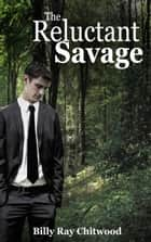 The Reluctant Savage ebook by Billy Ray Chitwood