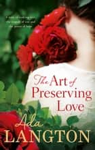 The Art Of Preserving Love ebook by Ada Langton