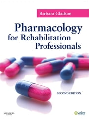Pharmacology for Rehabilitation Professionals - E-Book ebook by Barbara Gladson, PhD, PT, OTR