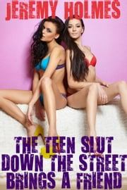 The Teen Slut Down The Street Brings A Friend ebook by Jeremy Holmes