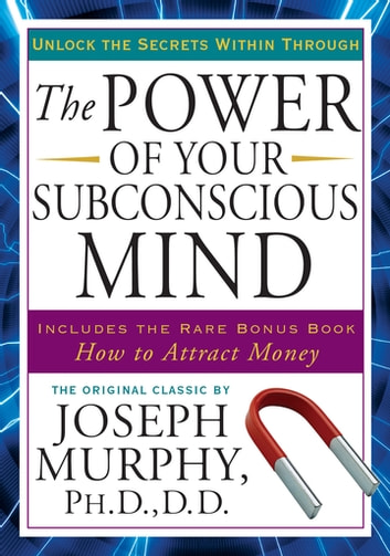 The Power of Your Subconscious Mind - Unlock the Secrets Within ebook by Joseph Murphy