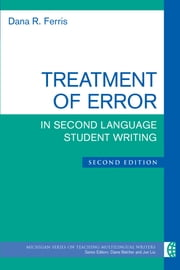 Treatment of Error in Second Language Student Writing, Second Edition ebook by Dana R. Ferris