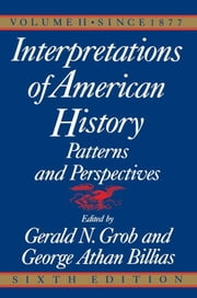 Interpretations of American History, 6th Ed, Vol. - Since 1877 ebook by Gerald N. Grob,George Athan Billias