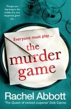 The Murder Game - A new must-read thriller from the bestselling author of 'AND SO IT BEGINS' ebook by Rachel Abbott