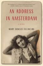 An Address in Amsterdam - A Novel ebook by Mary Dingee Fillmore