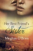 Her Best Friend's Sister eBook by Meghan O'Brien