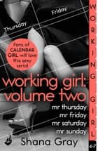 Working Girl: Volume Two (A sexy serial, perfect for fans of Calendar Girl) ebook by Shana Gray