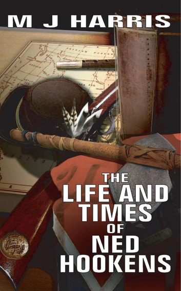 The Life and Times of Ned Hookens ebook by M.J. Harris