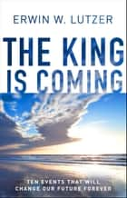 The King is Coming ebook by Erwin W. Lutzer