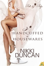 Handcuffed in Housewares ebook by Nikki Duncan