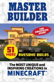 Master Builder 51 MORE Awesome Builds - The Most Unique and Inspiring Creations in Minecraft® ebook by Triumph Books