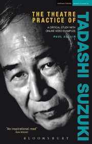 The Theatre Practice of Tadashi Suzuki - A critical study with DVD examples ebook by Paul Allain