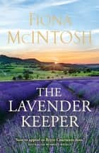 The Lavender Keeper ebook by Fiona McIntosh