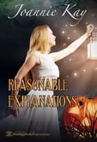 Reasonable Explanations ebook by Joannie Kay