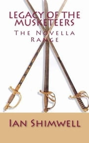 Legacy of the Musketeers - The Novella Range ebook by Ian Shimwell