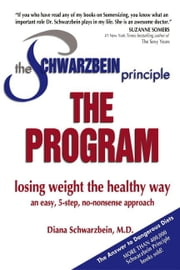 The Schwarzbein Principle, The Program - Losing Weight the Healthy Way ebook by Diana Schwarzbein
