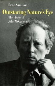 Outstaring Nature's Eye - The Fiction of John McGahern ebook by Denis Sampson