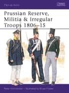 Prussian Reserve, Militia & Irregular Troops 1806–15 ebook by Peter Hofschröer, Bryan Fosten