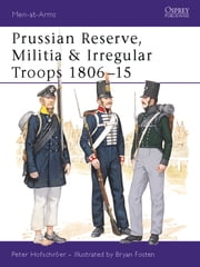 Prussian Reserve, Militia & Irregular Troops 1806?15 ebook by Peter Hofschröer,Bryan Fosten