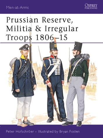 Prussian Reserve, Militia & Irregular Troops 1806–15 ebook by Peter Hofschröer