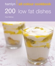 200 Low Fat Dishes - Hamlyn All Colour Cookbook ebook by Cara Hobday