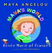 Maya's World: Renee Marie of France ebook by Maya Angelou,Lizzy Rockwell