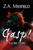 Gasp! ebook by Z.A. Maxfield