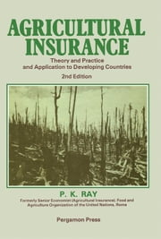 Agricultural Insurance: Theory and Practice and Application to Developing Countries ebook by Ray, P. K.