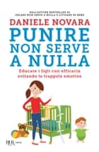 Punire non serve a nulla - Educare i figli con efficacia evitando le trappole emotive ebook by Daniele Novara