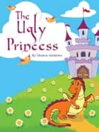 The Ugly Princess ebook by