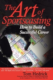 The Art of Sportscasting - How to Build a Successful Career ebook by Tom Hedrick