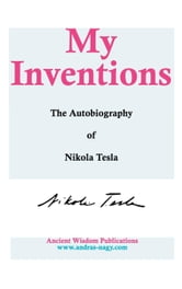 My Inventions: The Autobiography of Nikola Tesla ebook by Nikola Tesla