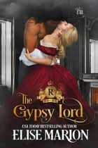 The Gypsy Lord - Royals of Cardenas, #5 ebook by Elise Marion