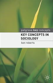 Key Concepts in Sociology ebook by Professor Ken Roberts