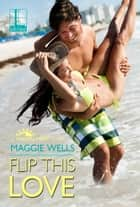 Flip This Love ebook by Maggie Wells