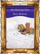 The Marriage Knot (Mills & Boon Vintage 90s Modern) ebook by Mary McBride
