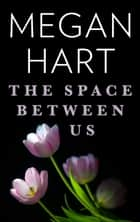 The Space Between Us - A Sexy Romance about the Secrets we Keep ebook by Megan Hart