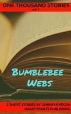 Bumblebee Webs - One Thousand Stories, #1 eBook by Jennifer Roush