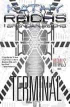 Terminal - A Virals Novel ebook by Kathy Reichs, Brendan Reichs
