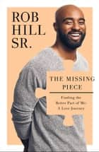 The Missing Piece - Finding the Better Part of Me: A Love Journey ebook by Rob Hill Sr., Jas Waters