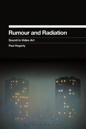Rumour and Radiation - Sound in Video Art ebook by Paul Hegarty