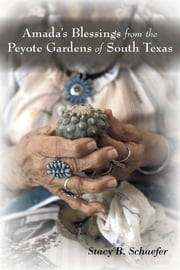 Amada's Blessings from the Peyote Gardens of South Texas ebook by Stacy B. Schaefer