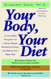 Your Body, Your Diet - A Complete Program for Losing Weight, Boosting Energy, and Being Your Best Self ebook by Elizabeth Dane, Ph.D.