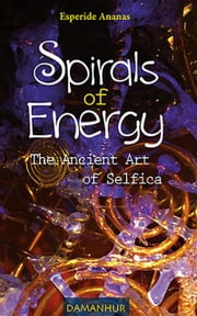 Spirals of Energy - The ancient art of Selfica ebook by Esperide Ananas