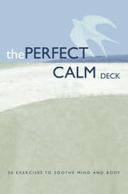 The Perfect Calm Deck - 50 Exercises to Soothe Mind and Body ebook by Chronicle Books