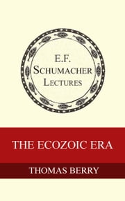 The Ecozoic Era ebook by Thomas Berry,Hildegarde Hannum
