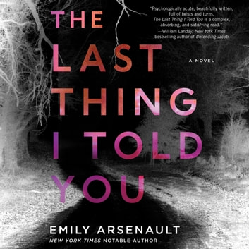 The Last Thing I Told You - A Novel audiobook by Emily Arsenault