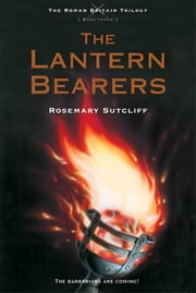 The Lantern Bearers ebook by Rosemary Sutcliff